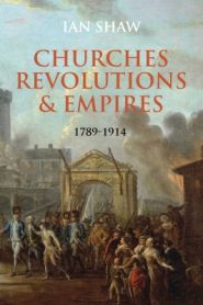 Churches, Revolutions and Empires (1789-1914) Grace and Truth Books