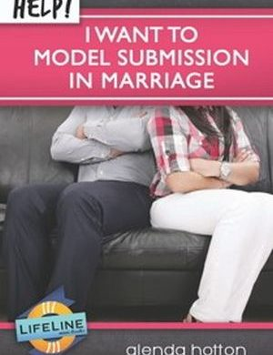 Help! I Want to Model Submission in Marriage Grace and Truth Books