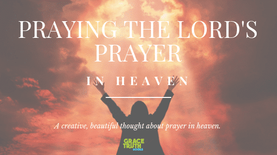 A creative, beautiful thought about prayer in heaven.