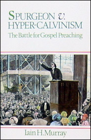 Spurgeon and Hyper-Calvinism Grace and Truth Books