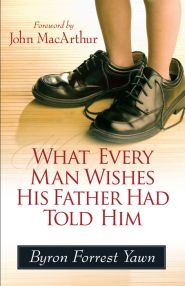 What Every Man Wishes His Father Had Told Him Grace and Truth Books
